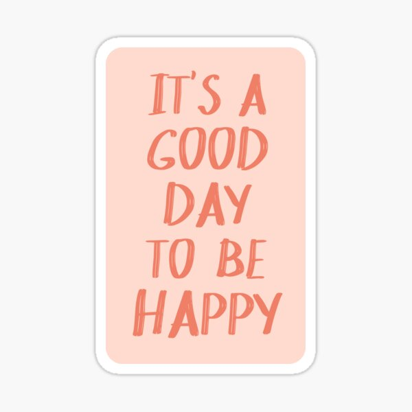 It's a Good Day to Be Happy in Pink and Coral Sticker