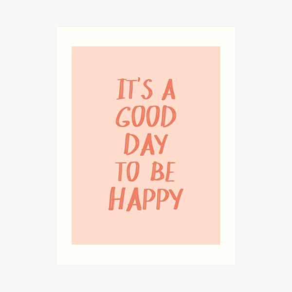 It's a Good Day to Be Happy in Pink and Coral Art Print