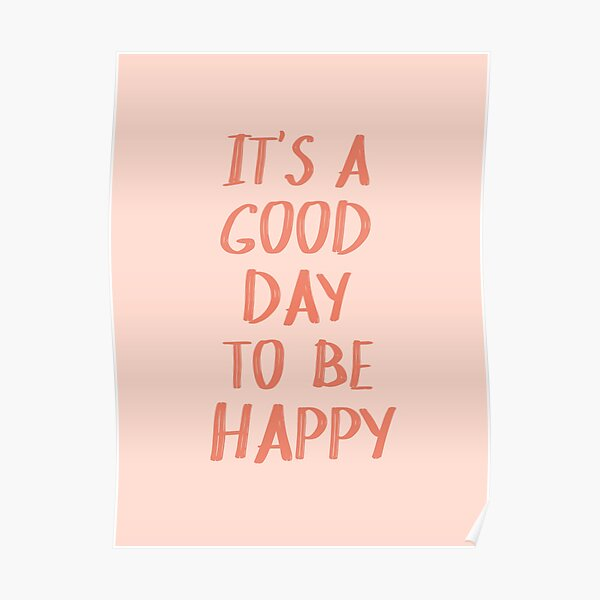 It's a Good Day to Be Happy in Pink and Coral Poster