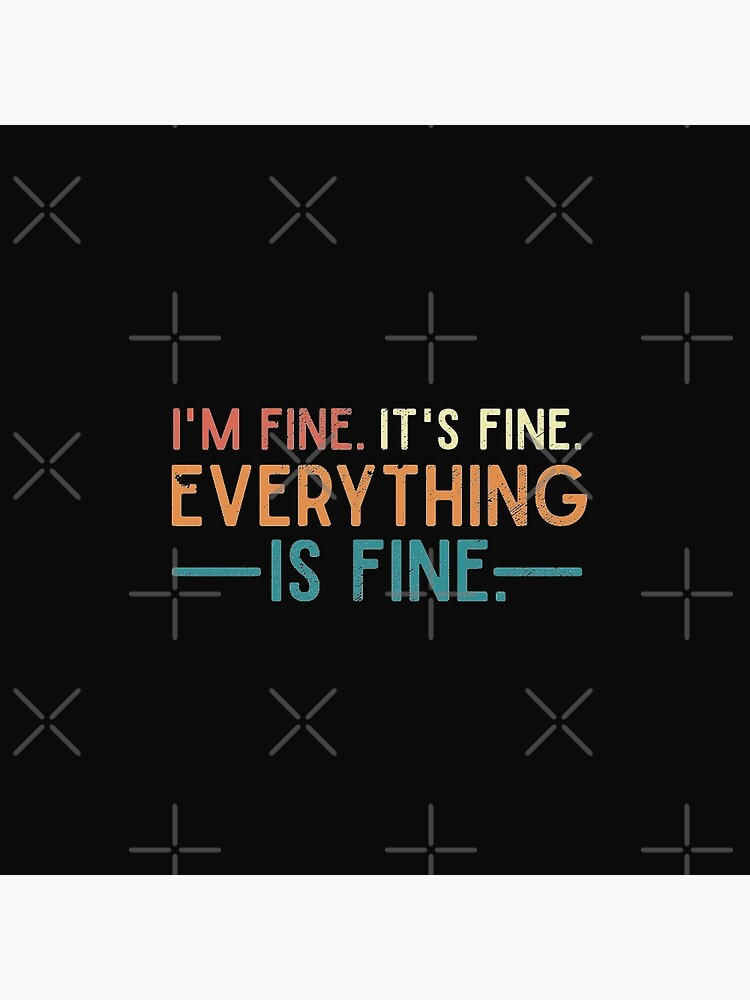 I'm Fine. It's Fine. Everything is Fine. Vintage Quote  by alenaz