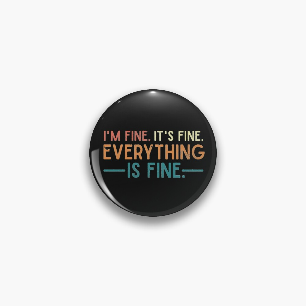 I'm Fine. It's Fine. Everything is Fine. Vintage Quote  Pin