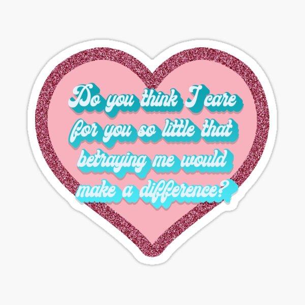 TwelveClara - Do you think I care for you so little? Sticker