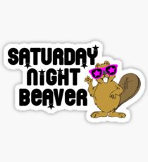 Saturday Night Beaver! Sticker