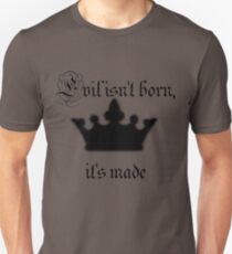 Evil isn't born it's made Unisex T-Shirt