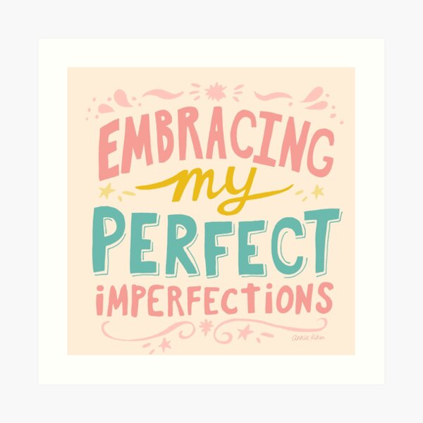 Embracing My Perfect Imperfections Art Print