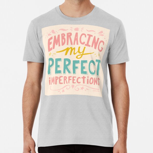 Embracing My Perfect Imperfections Premium T-Shirt