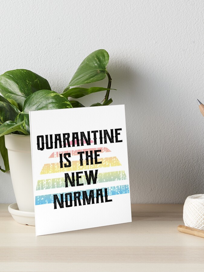 Quarantine Is The New Normal Social Distancing Mode On Stay Home