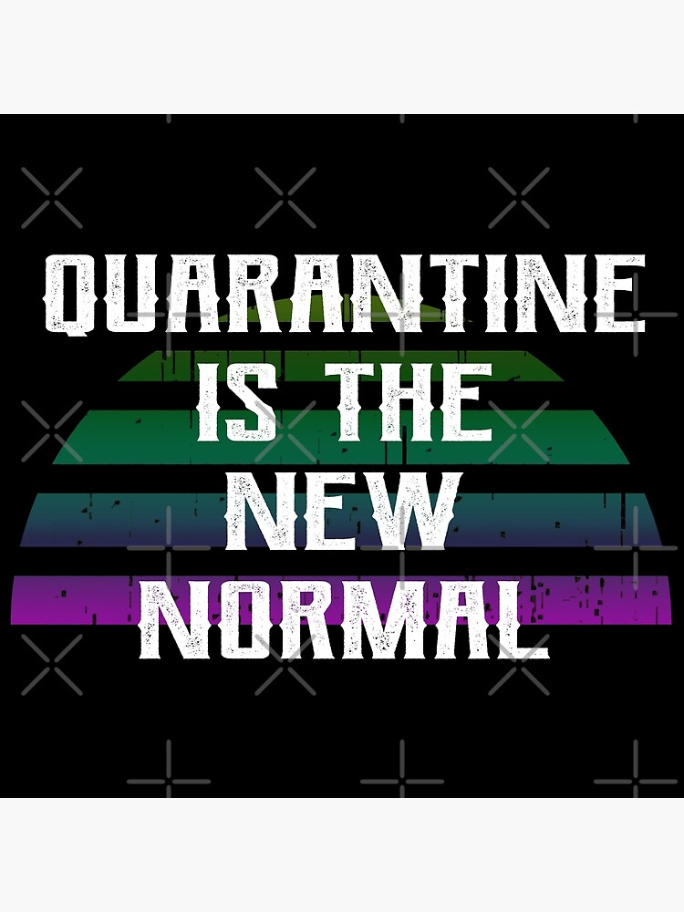 Quarantine Is The New Normal Social Distancing Stay Home