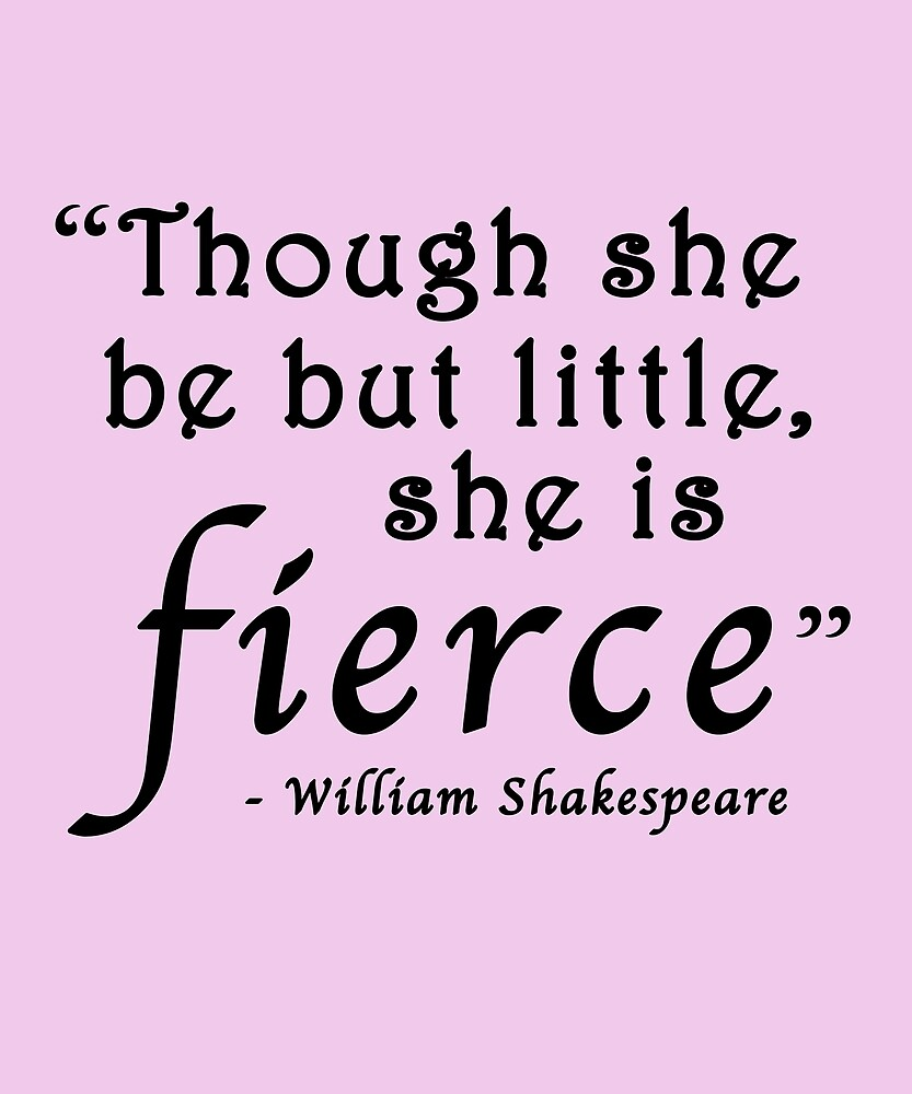Though She Be But Little She is Fierce Shakespeare Quote by huxdesigns