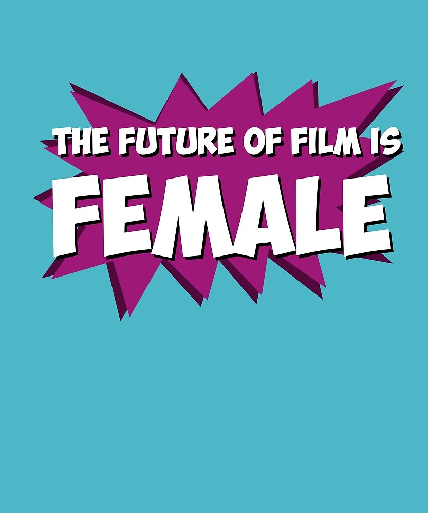 The Future of Film is Female by huxdesigns