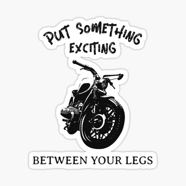 Put Something Exciting Between Your Legs Sticker