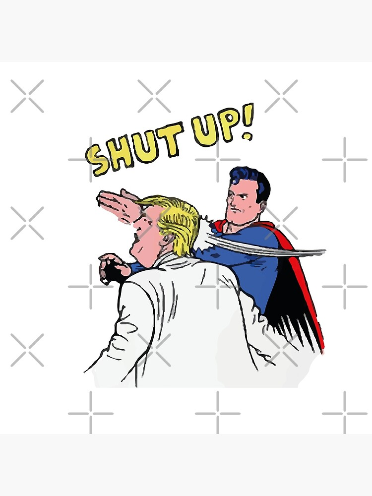 Funny Trump Shut Up Design Art Board Print By Elainechay Redbubble