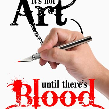 It's Not Art Until There's Blood (Light) by Astrobeej