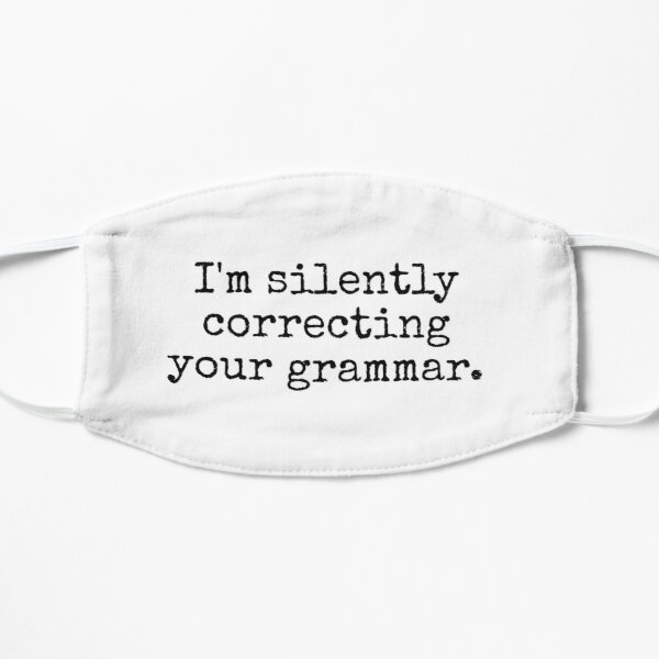 I'm silently correcting your grammar. Mask