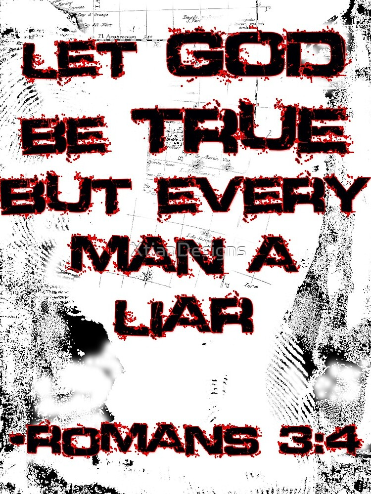 Let God Be True, But Every Man A Lie by XtianDesigns