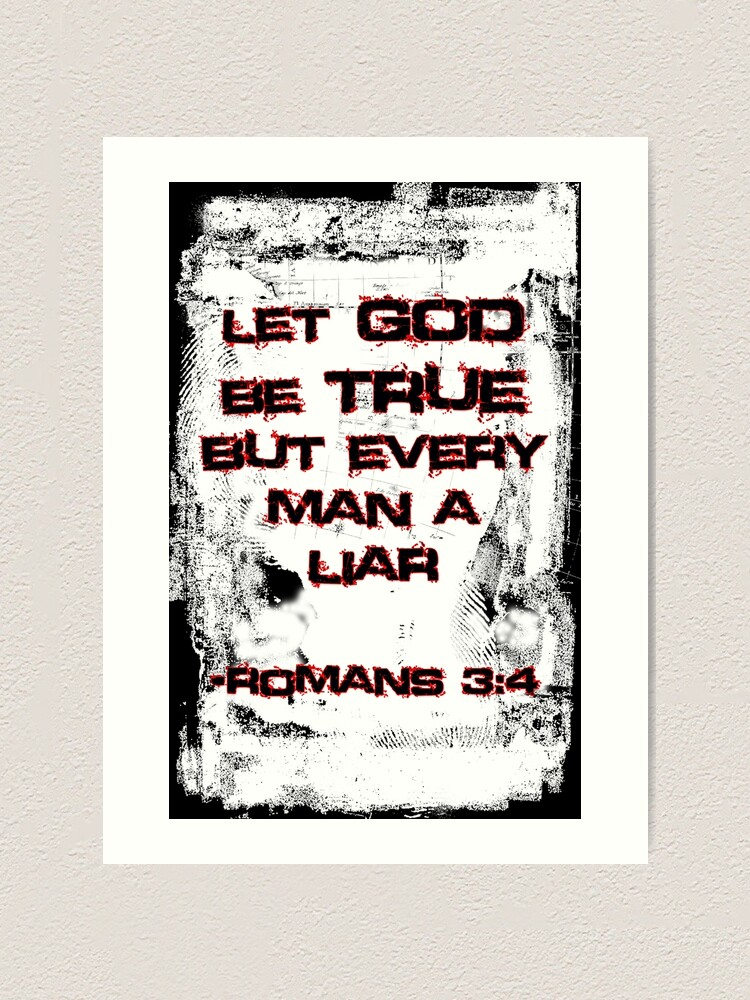 Alternate view of Let God Be True, But Every Man A Lie Art Print