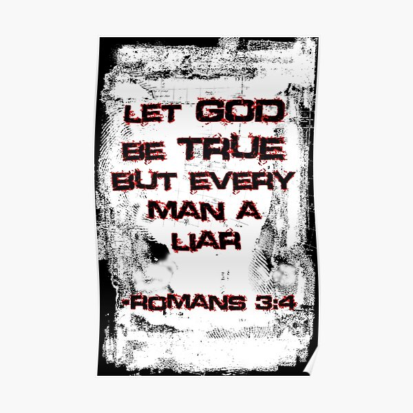 Let God Be True, But Every Man A Lie Poster