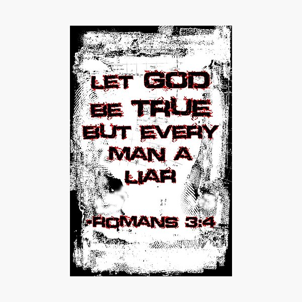 Let God Be True, But Every Man A Lie Photographic Print
