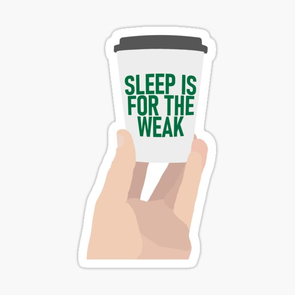 "Coffee Cup - ""Sleep Is For The Weak"" Sticker"