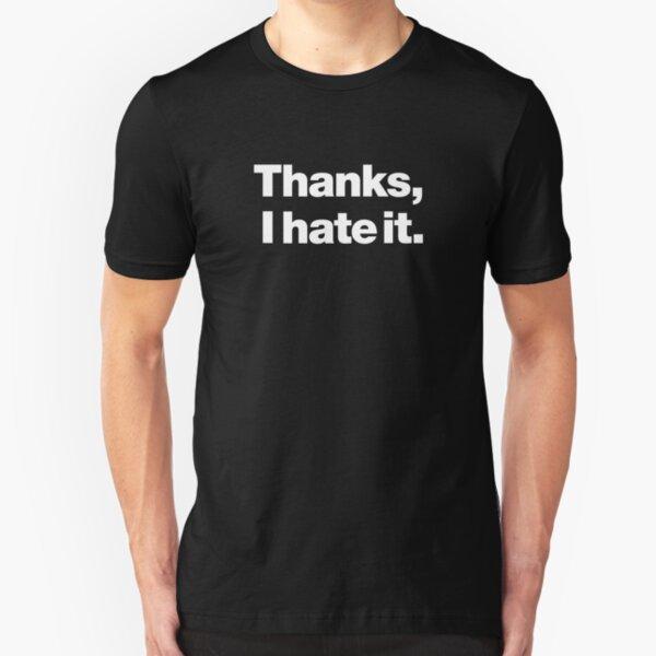Thanks, I hate it. Slim Fit T-Shirt