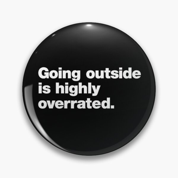 Going Outside is Highly Overrated Pin