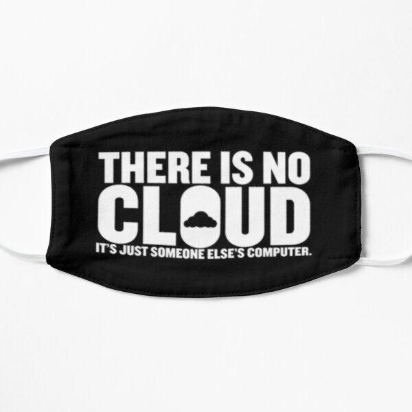 There Is No Cloud Its Just Someone Else's Computer Mask