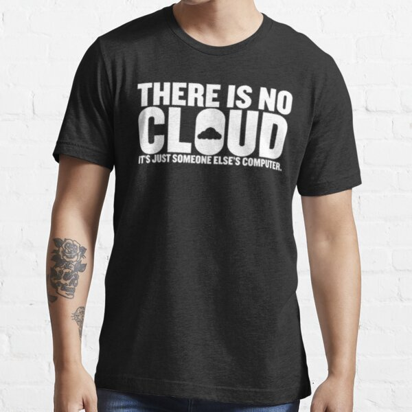 There Is No Cloud Its Just Someone Else's Computer Essential T-Shirt
