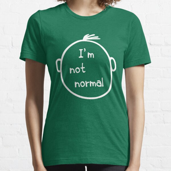 I am not normal Essential T-Shirt