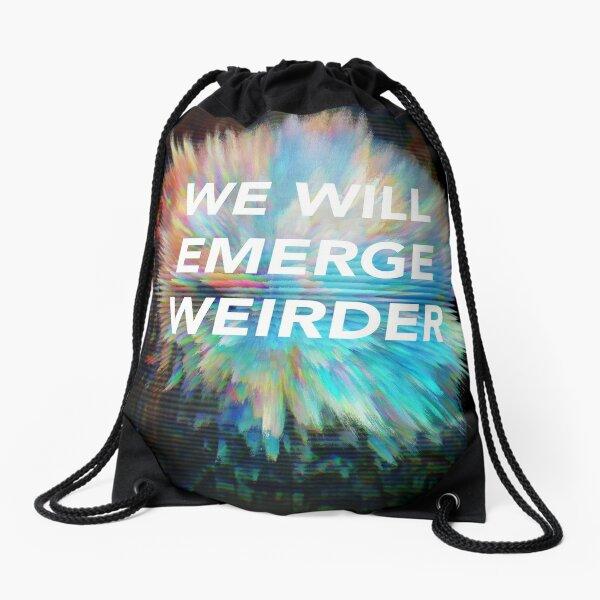 We Will Emerge Weirder Drawstring Bag