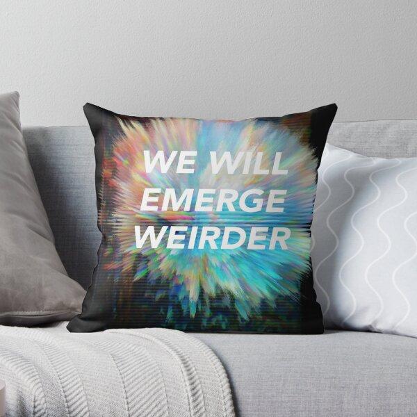 We Will Emerge Weirder Throw Pillow