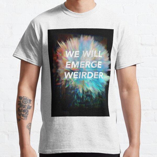 We Will Emerge Weirder Classic T-Shirt