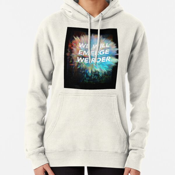 We Will Emerge Weirder Pullover Hoodie