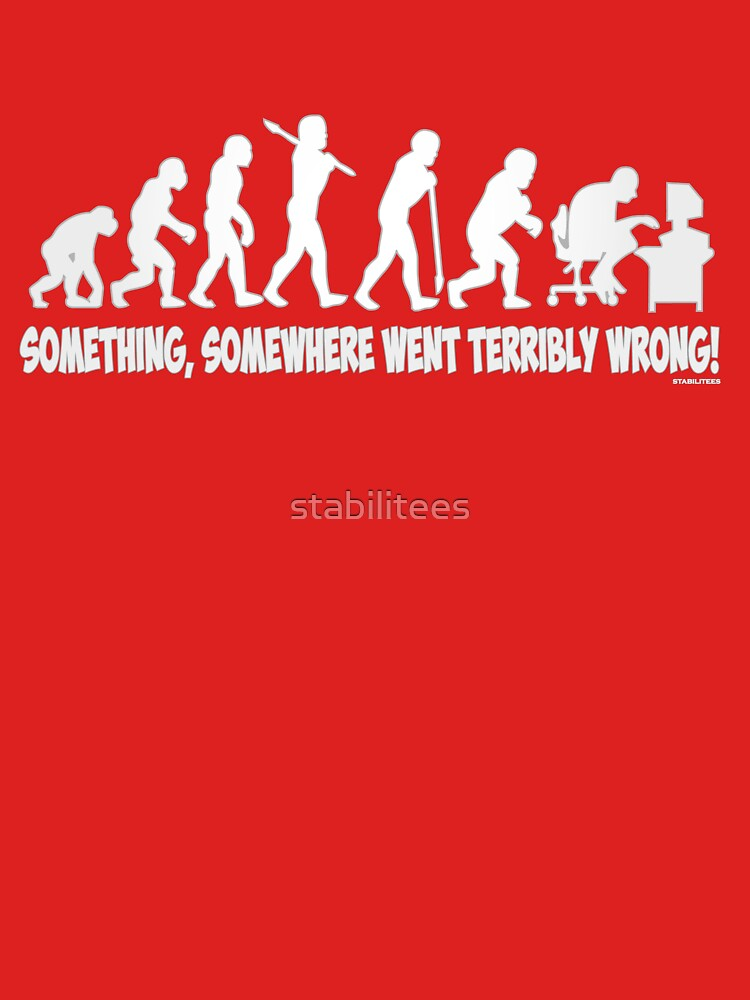 Something, somewhere went terribly wrong | Unisex T-Shirt