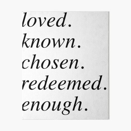 loved. known. chosen. redeemed. enough.  Art Board Print