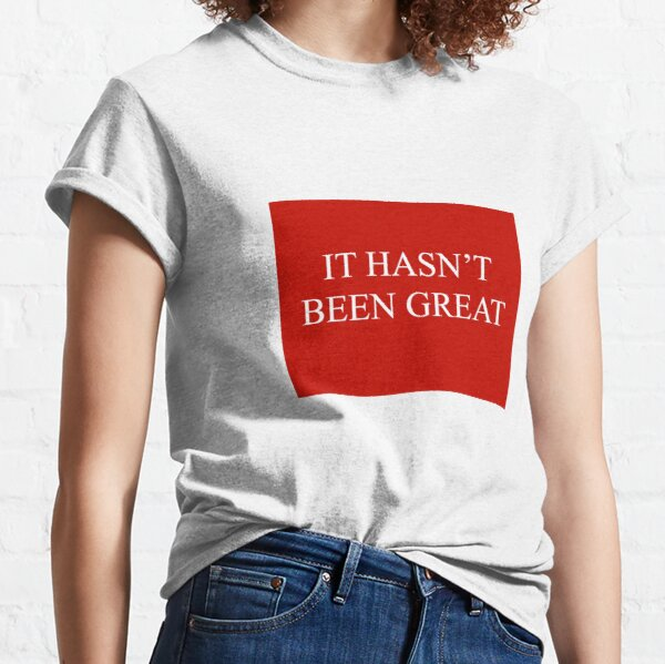 It hasn't been great.  Classic T-Shirt