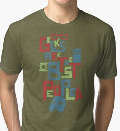Geeks Are The Best People Tri-blend T-Shirt