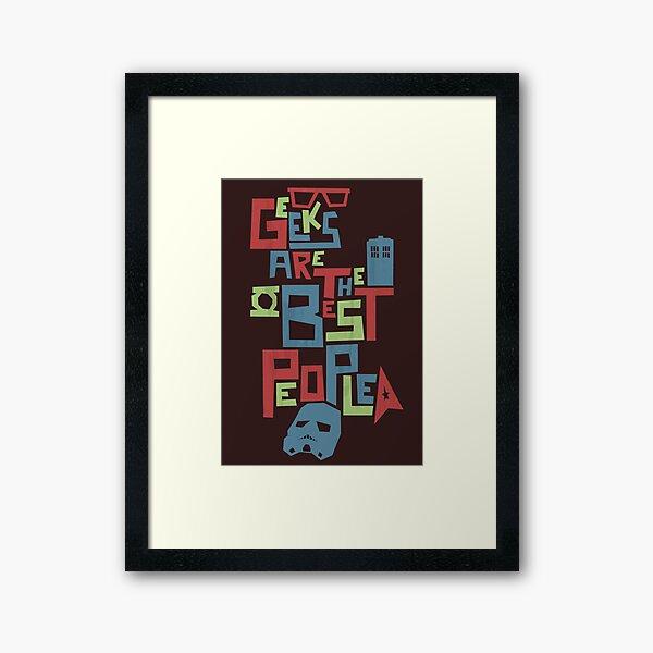 Geeks Are The Best People Framed Art Print