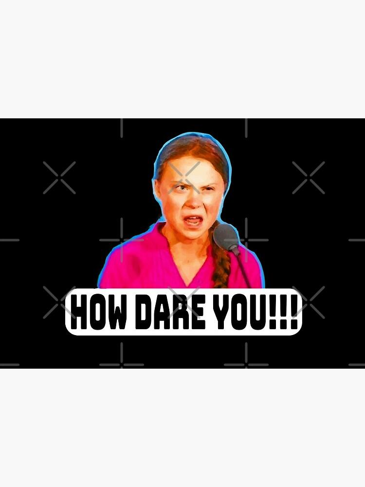 How Dare You!!! by GrumpyDog