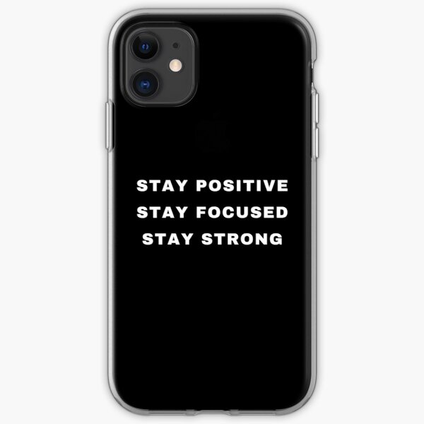 Stay Positive, Stay Focused, Stay Strong iPhone Soft Case