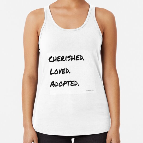 Cherished. Loved. Adopted. (Romans 8:15) Racerback Tank Top
