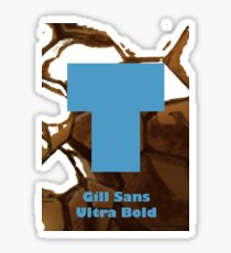 Gill Sans Ultra Bold Font Iconic Charactography - T Sticker