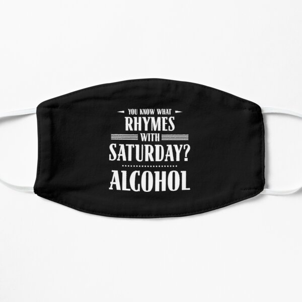 You Know What Rhymes with Saturday? Alcohol Mask
