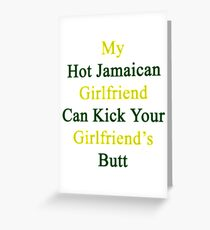 My Hot Jamaican Girlfriend Can Kick Your Girlfriend's Butt Greeting Card