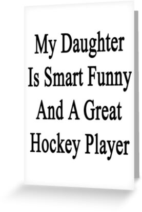My Daughter Is Smart Funny And A Great Hockey Player by supernova23