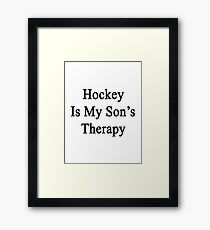 Hockey Is My Son's Therapy Framed Print