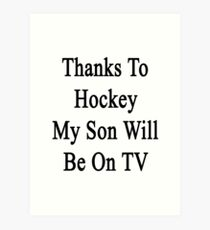 Thanks To Hockey My Son Will Be On TV Art Print