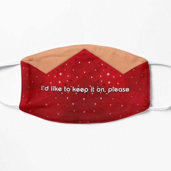 I'd like to keep it on, please Flat Mask