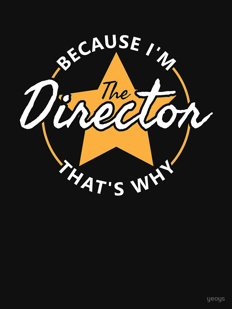 Because I'm The Director That's Why - Theatre by yeoys