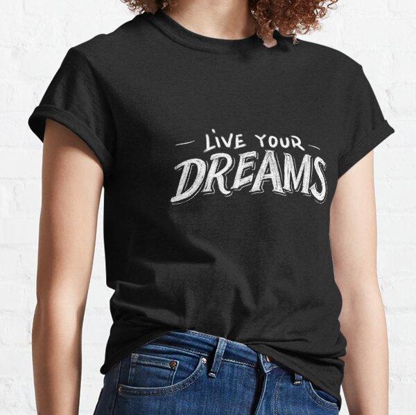 Live your dreams T-shirt classique