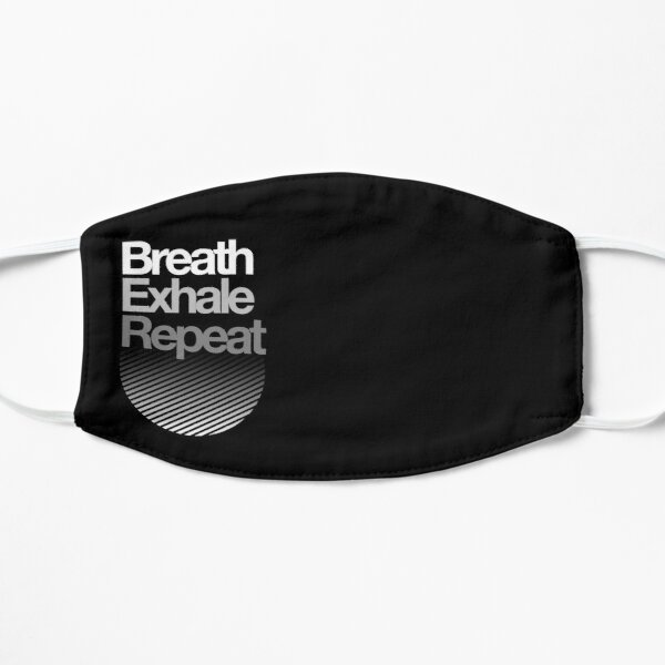 Breath, Exhale, Repeat ... Mask